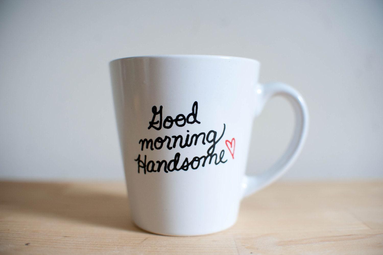 Good Morning Handsome Mug : Good morning handsome mug by lovetoastshop on etsy