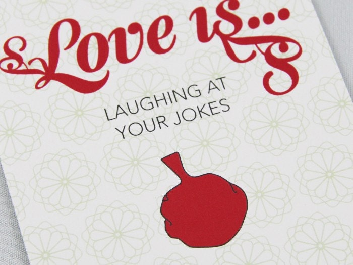 Love is laughing at jokes