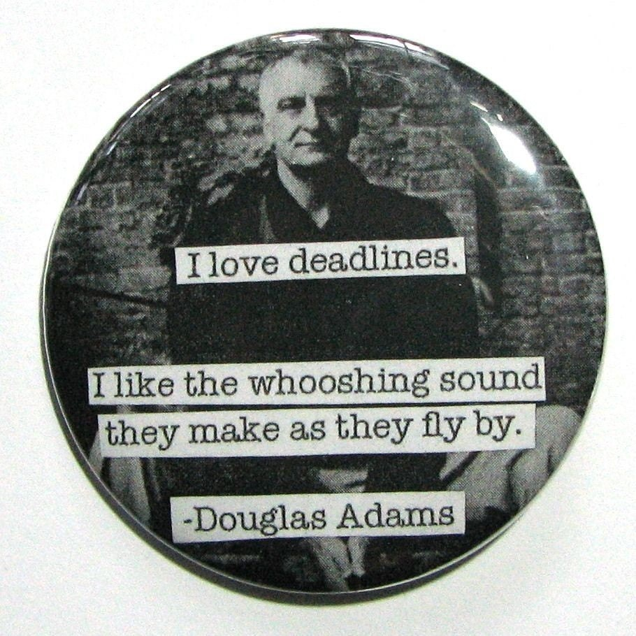 MAGNET -- DOUGLAS ADAMS Quote -- I love deadlines I love the whooshing sound they make as they fly by