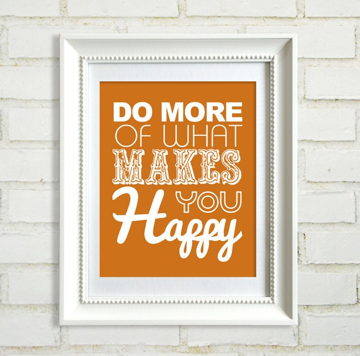 do more of what makes you happy quotes and by. Black Bedroom Furniture Sets. Home Design Ideas