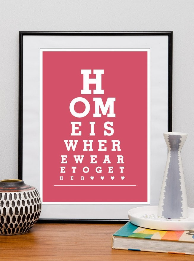 "Home is Where We Are Together - Eye Chart  poster ""12x16"" or ""8 x 12"" A3 or A4 print - choose your color"