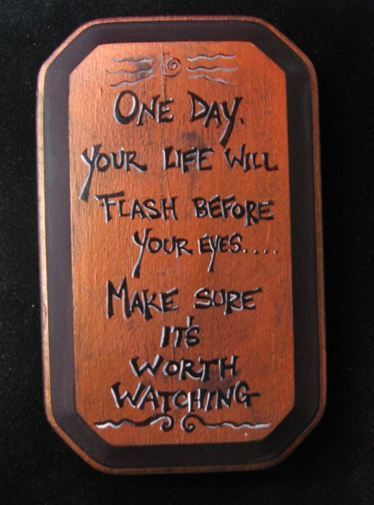 One day your life will flash in front of your by littlewisdoms from etsy.com
