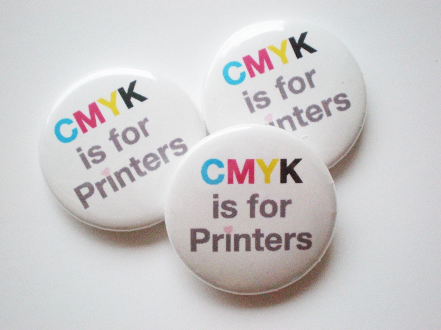 CMYK is for Printers - 1 Inch Button