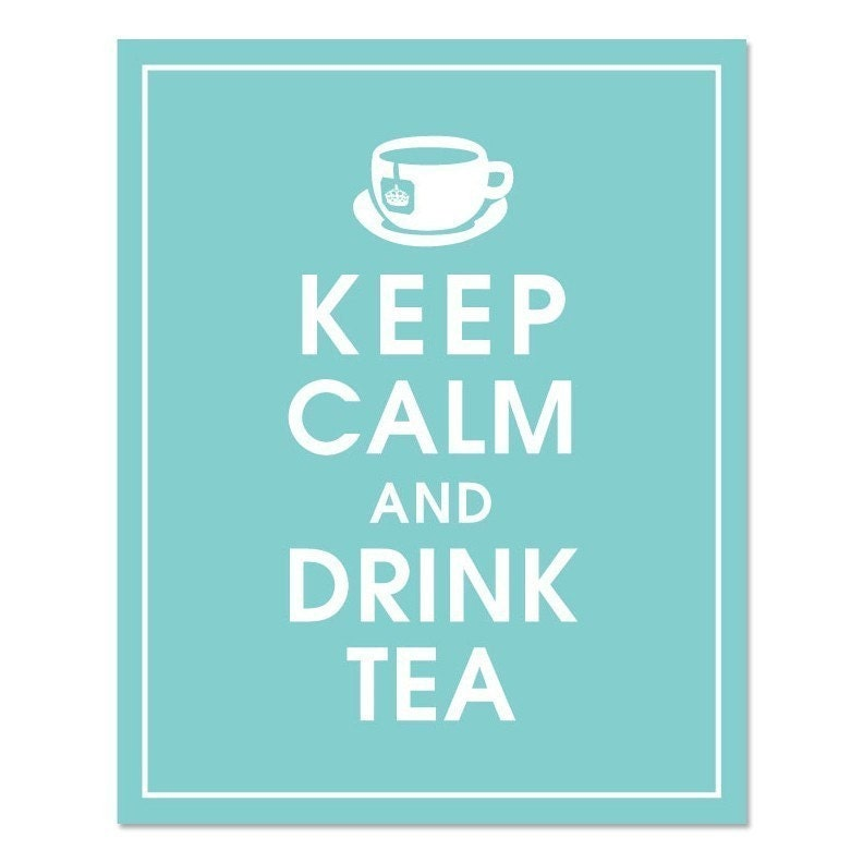 KEEP CALM AND DRINK TEA, 8x10 Print-(HOPE DIAMOND Color) Customizable Colors