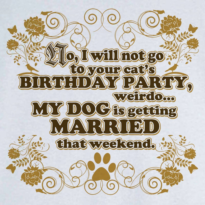 cat birthday dog wedding funny novelty t shirt by rogueattire