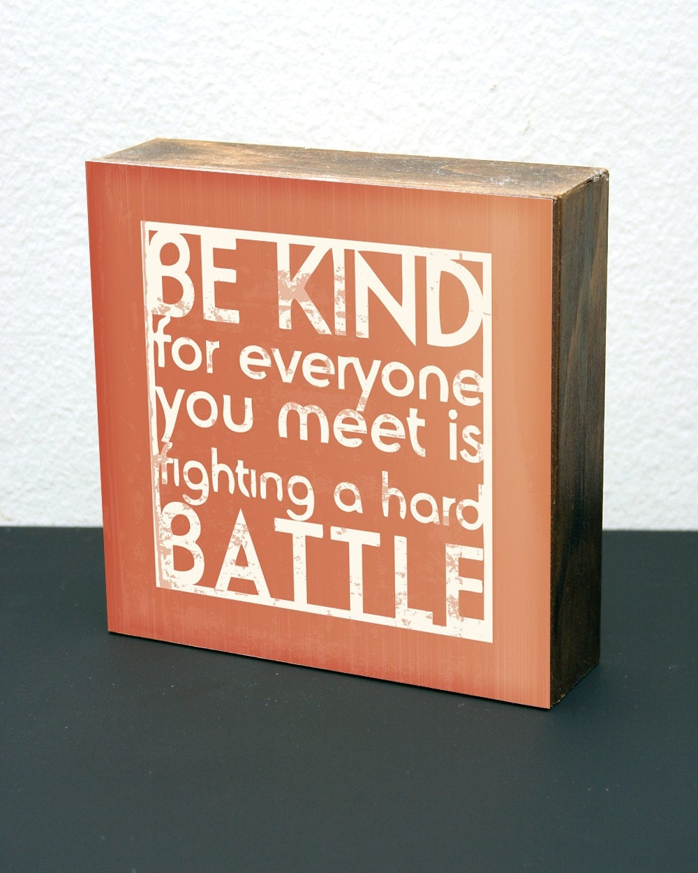 Be Kind/Hard Battle-6x6 Wood Block-(Blood Orange)