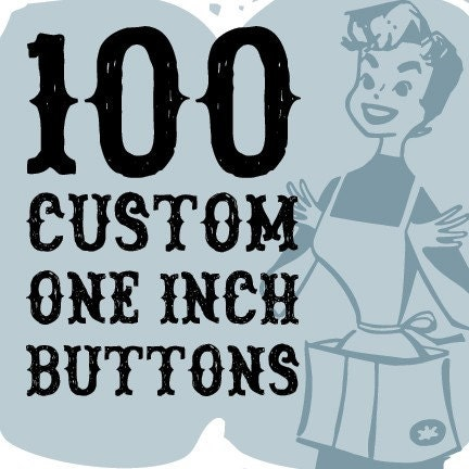 100 1 Inch Custom Buttons Just for you