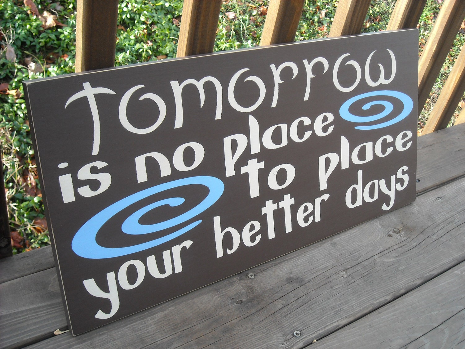 "24""  TOMORROW is no place ... Custom Colors Wood Sign Plaque WALL ART Quote"