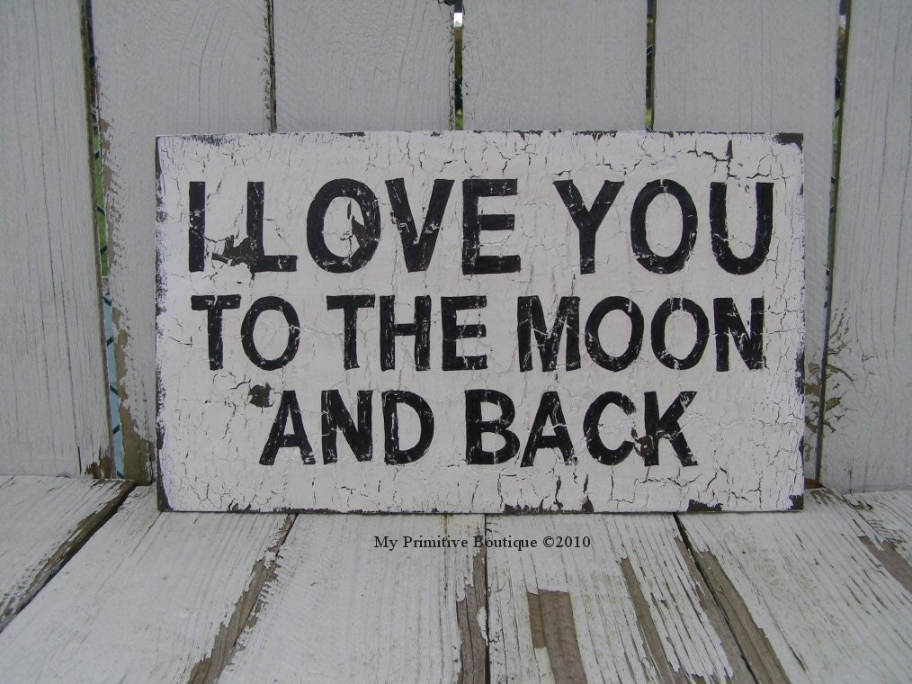 I LOVE YOU TO THE MOON AND BACK SIGN, Primitive Sign, Cottage Decor, Wedding Prop, Baby Shower Gift, Valentines Day Gift