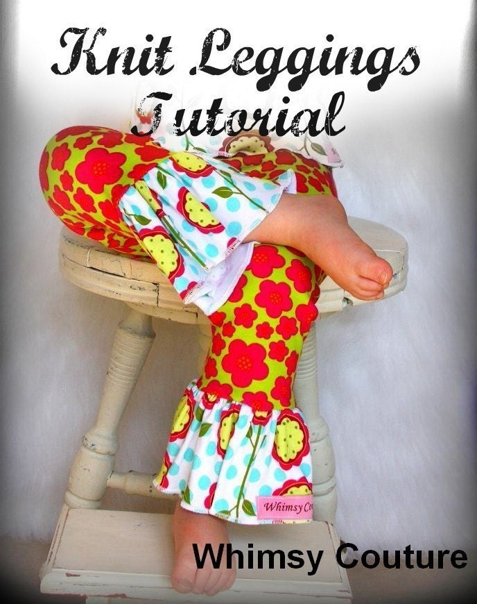 NEW NEW NEW WHIMSY COUTURE Sewing Tutorial Pattern KNIT LEGGINGS 6m through 12 years