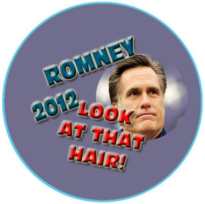 mitt romney hair. Mitt Romney 2012 Button Pin