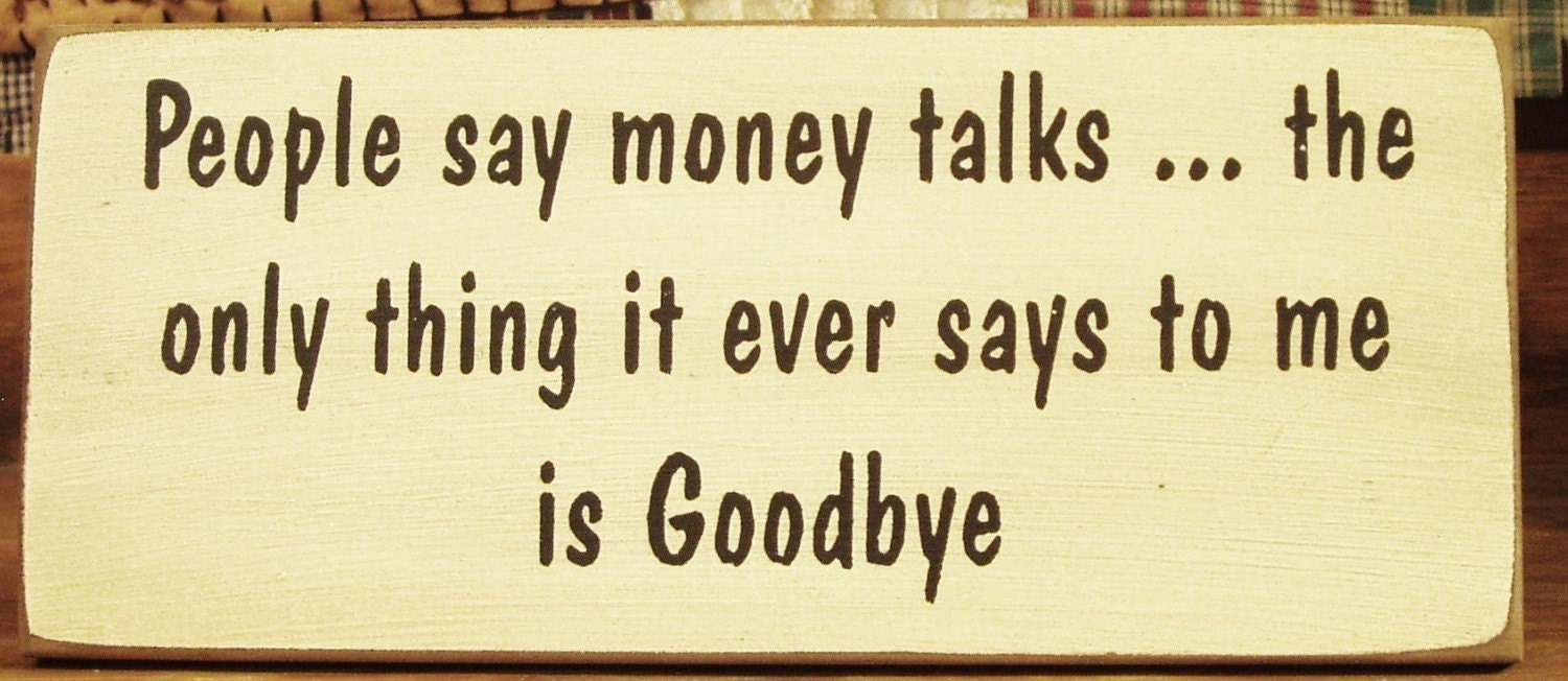 People say money talks... primitive wood sign funny