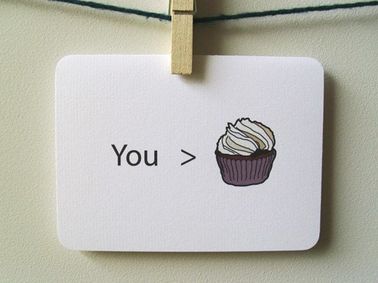 You are greater than cupcakes
