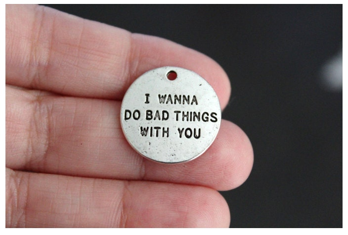 I wanna do bad things with you!