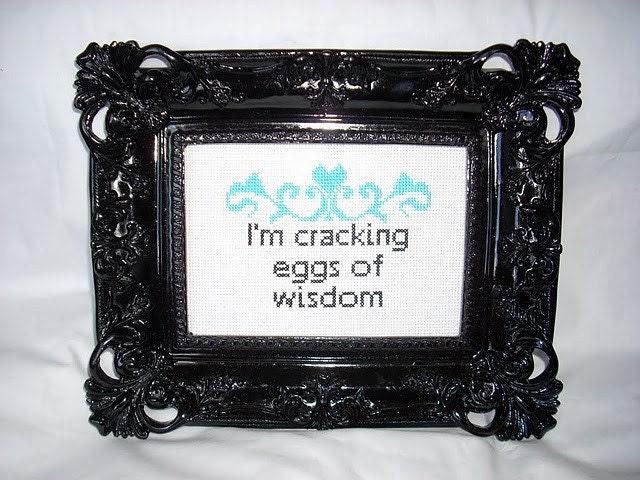 I'm cracking eggs of wisdom