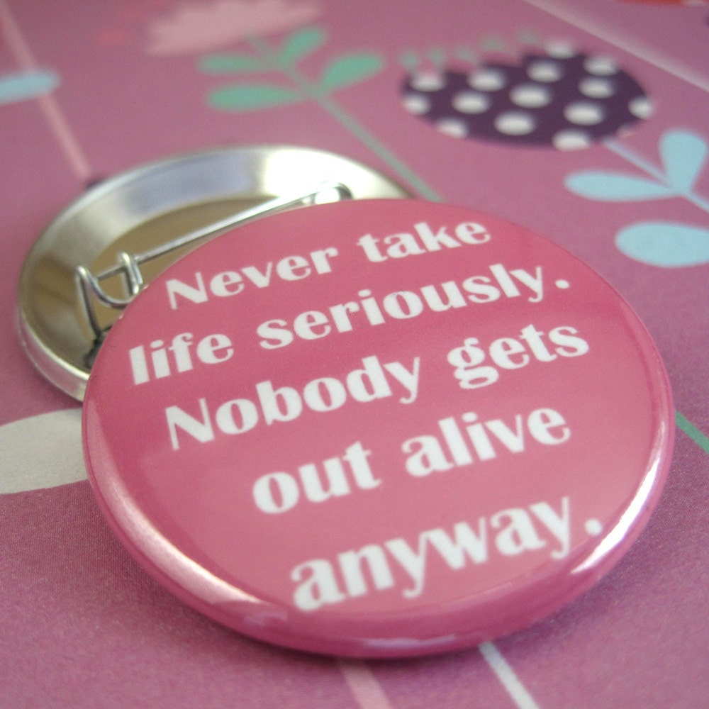 Never take Life Seriously 1 1/2 inches (38mm) Pinback Button