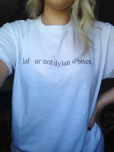 lol ur not dylan obrien white t shirt by artistwinters on