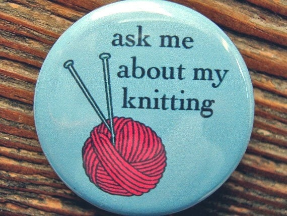 Ask me about my knitting pin-back button (badge) - UNPACKAGED