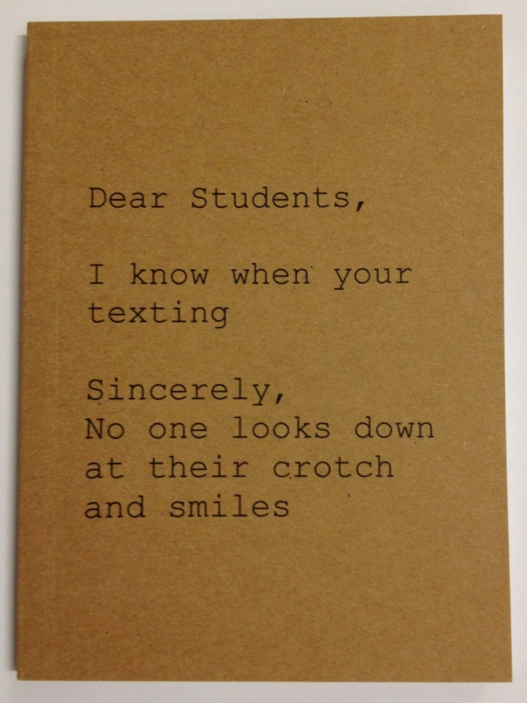 Notebook - Dear Students, Sincerely No one looks down at their crotch and smiles - anroldesigns