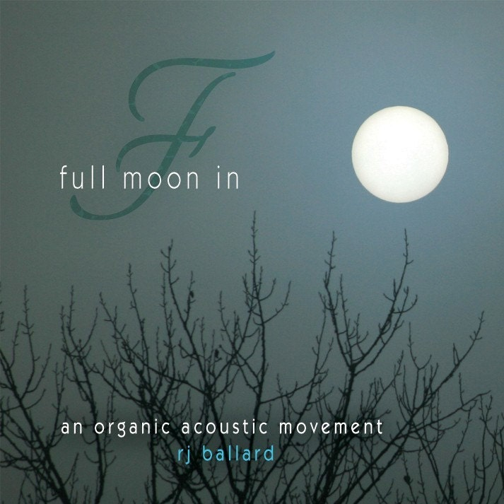 full moon in F -CD-  RJ Ballard an organic acoustic guitar movement