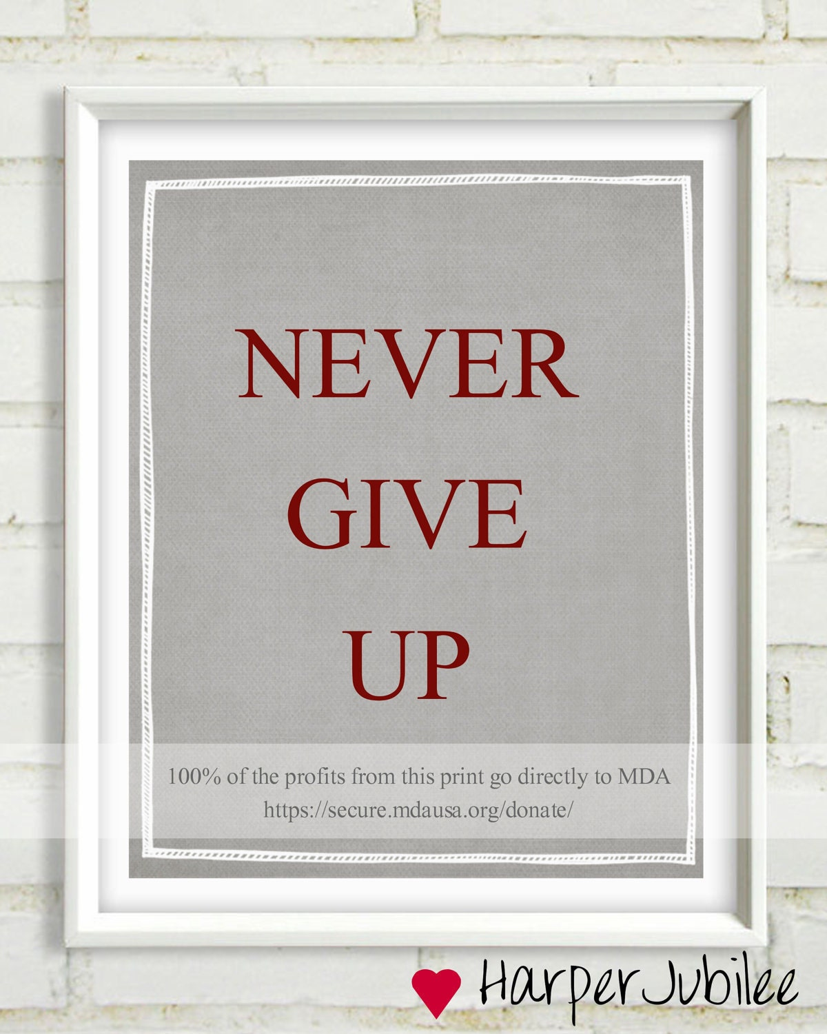 Never Give Up Muscular Dystrophy Charitable Donation Art Print  Duchenne 8x10 printable pick your colors