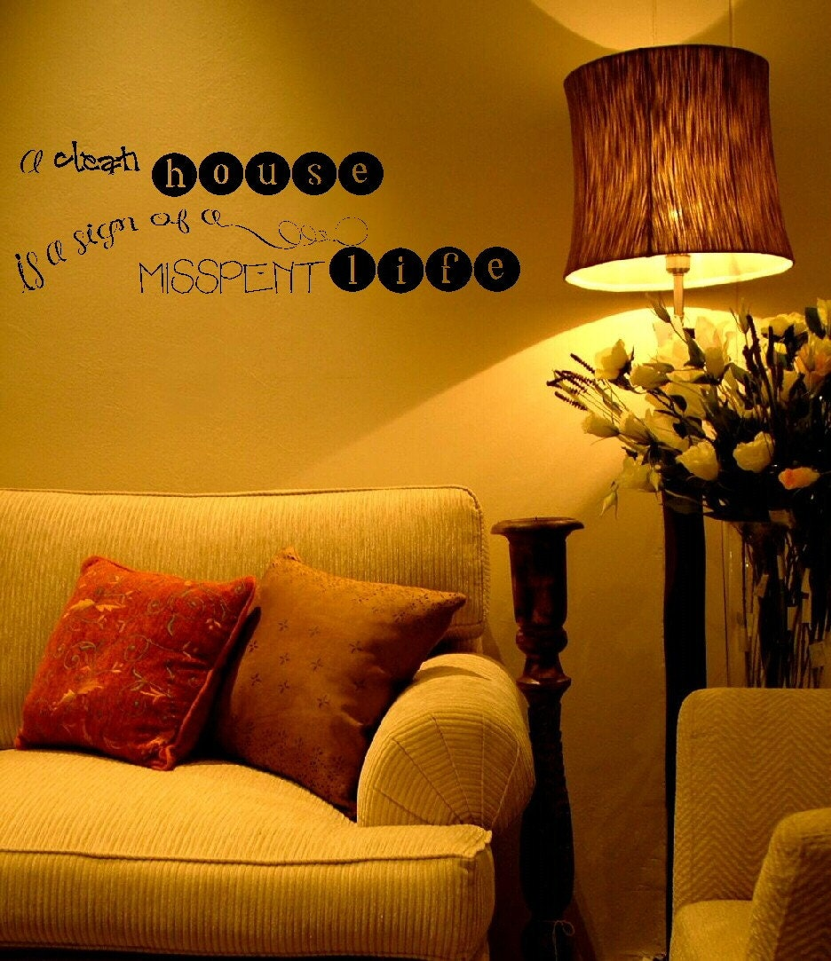 A clean house is a sign of a misspent life wall art decal for family