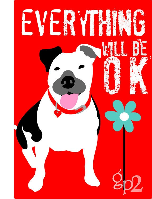 Pit Bull Dog Art Print Everything Will Be Ok By Goingplaces2