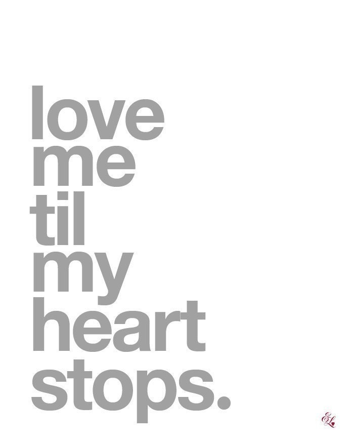 LOVE ME TIL MY HEART STOPS - 8x10 Modern Art Print in Silver Gray