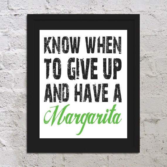 Know When To Give Up And Have A Margarita Art Print Poster 8x10 Funny Saying Quote Picture Typography Bar Drinks Buy 2 Get 1 Free
