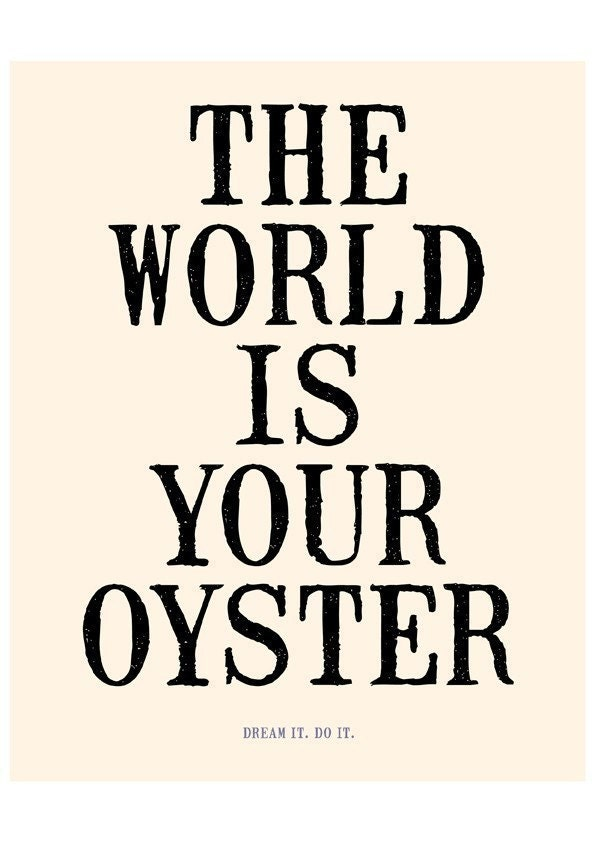 HUGE - 16x20 Archival Print - THE WORLD IS YOUR OYSTER (in cream and black)
