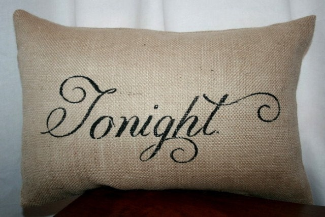 Tonight-not tonight pillow case 12x18