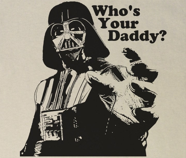 funny star wars pictures. WHO#39;S YOUR DADDY Funny Star