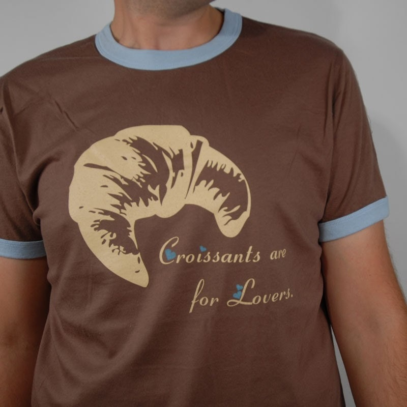 Croissants are for lovers - tshirt