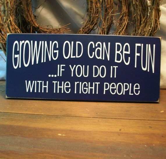 items similar to growing old can be fun wood sign painted