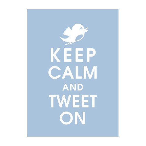 KEEP CALM AND TWEET ON, 5X7 Print-(PALE PERIWINKLE Featured) BUY 3 GET ONE FREE
