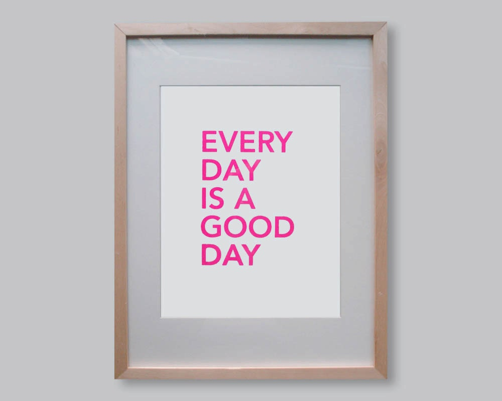 """Every day is a good day 10"""" x 13"""" screenprint"""