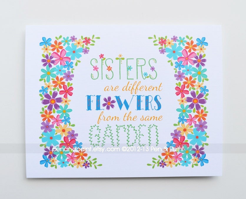 Sisters Are Different Flowers From The Same Garden By Penandpaint