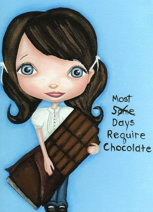 MOST Days Require Chocolate Art Print