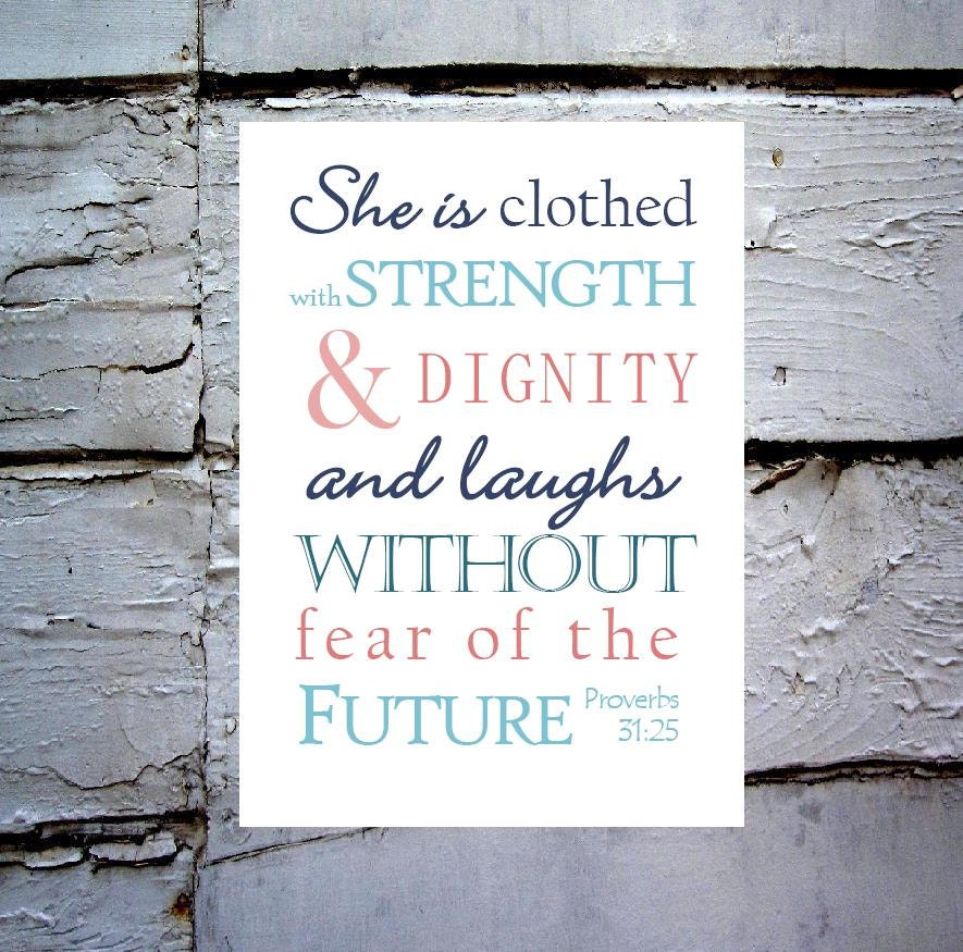 Proverbs 31:25  She is clothed wtih Strength Print - Typography Chrisitan Wall Art 8x10 or 5x7