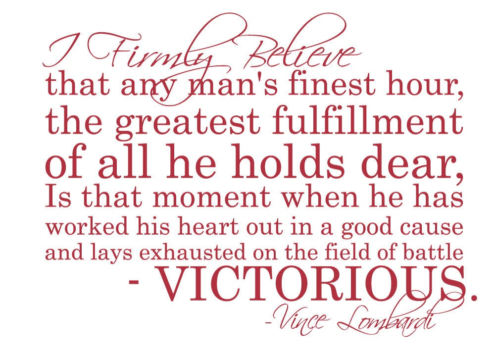 I firmly believe that any man's finest h by Vince Lombardi ...