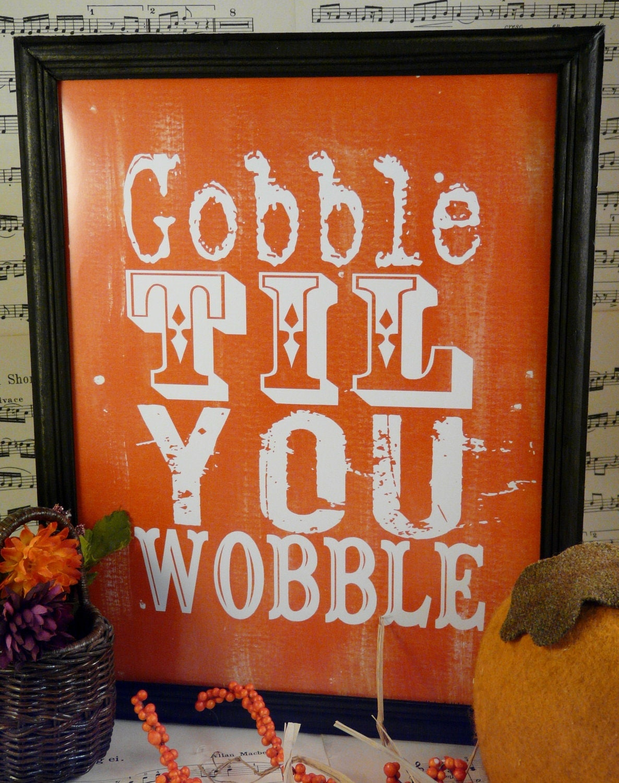 Gobble til you wobble Thanksgiving sign digital - orange uprint words vintage turkey style paper old pdf 8 x 10 frame saying