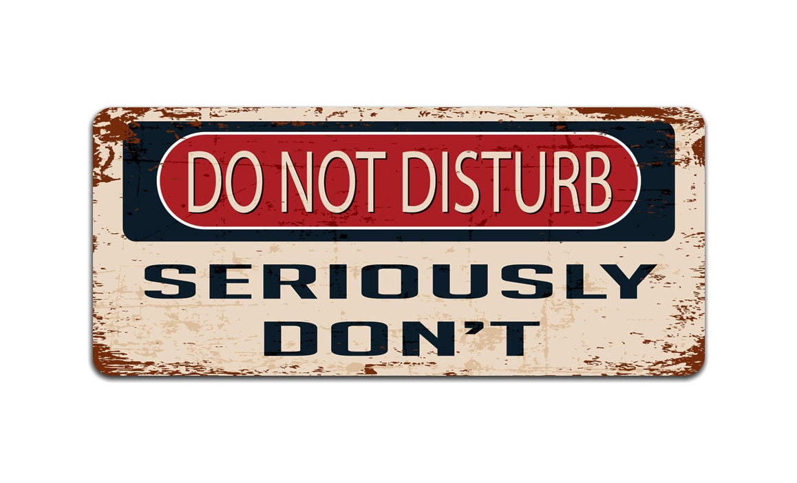 Do Not Disturb Seriously Dont  Metal Sign  Door Sign  Vintage Effect