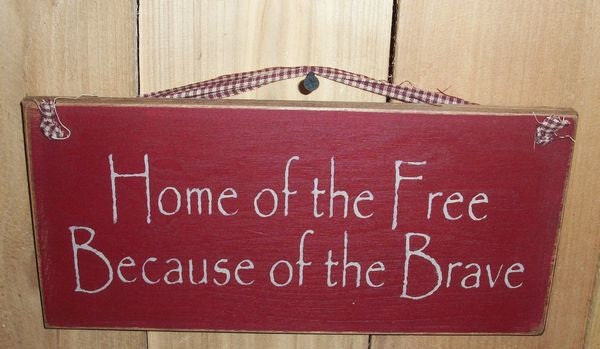 Home Of The Free Because Of The Brave Primitive Wood Sign