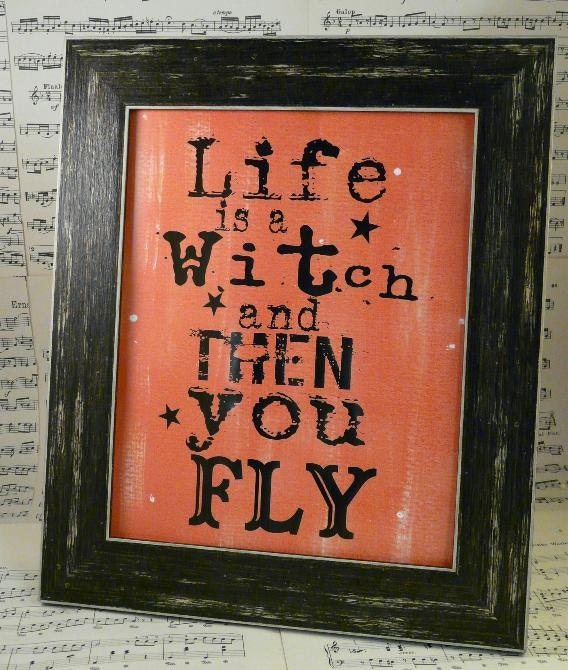 Halloween Life is a witch & then you fly sign digital -  black orange uprint words vintage style paper old pdf 8 x 10 frame saying