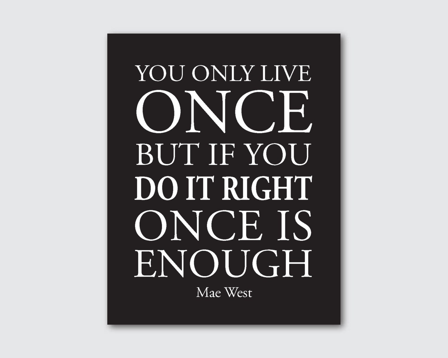 You only live once but if you do it right by ...