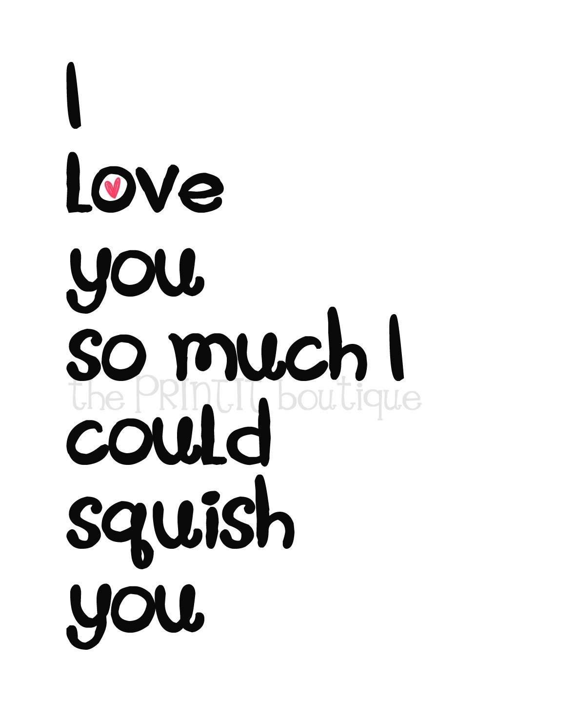 Items similar to I love you so much I could squish you 8
