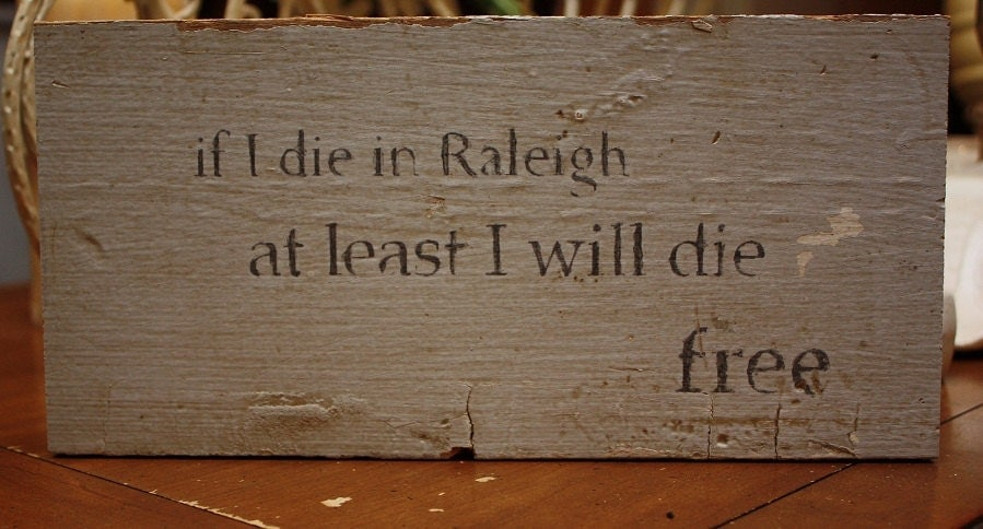 "Reclaimed Wood ""If I die in Raleigh, at least I will die free"" Sign."