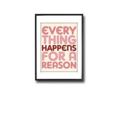 EVERYTHING HAPPENS FOR A REASON // 11X14 PRINT