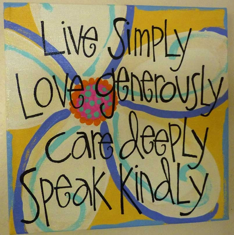 live simply - love generously - care deeply - speak kindly ORIGINAL ART 10x10