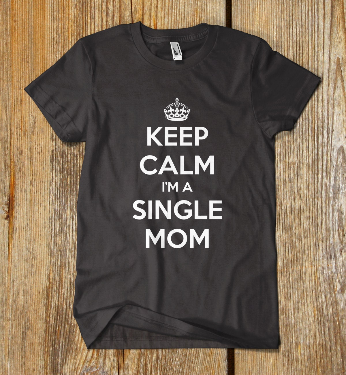 Custom printed keep calm im a single mom t shirt by for Custom single t shirts